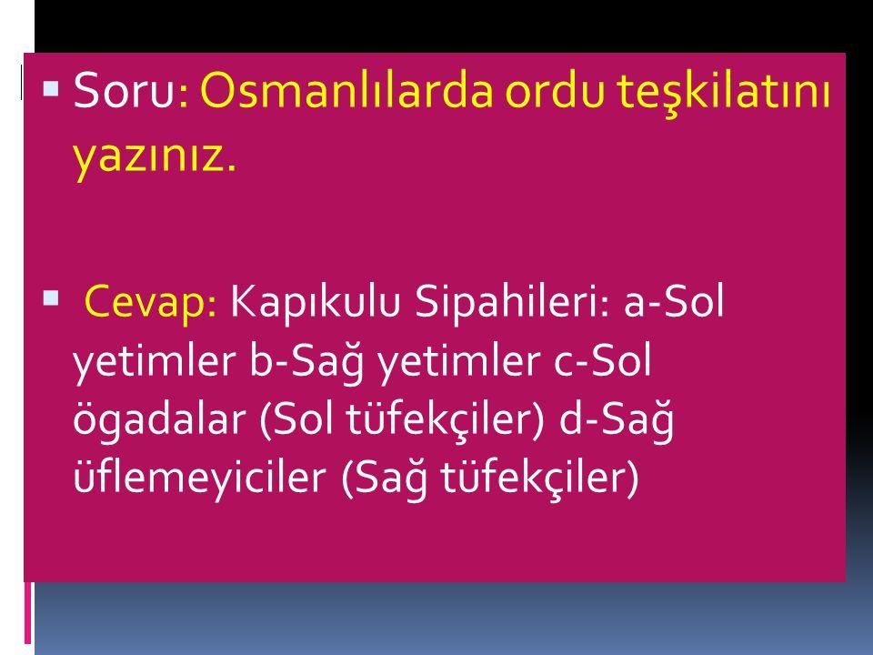 Soru: Osmanlılarda ordu teşkilatını yazınız.