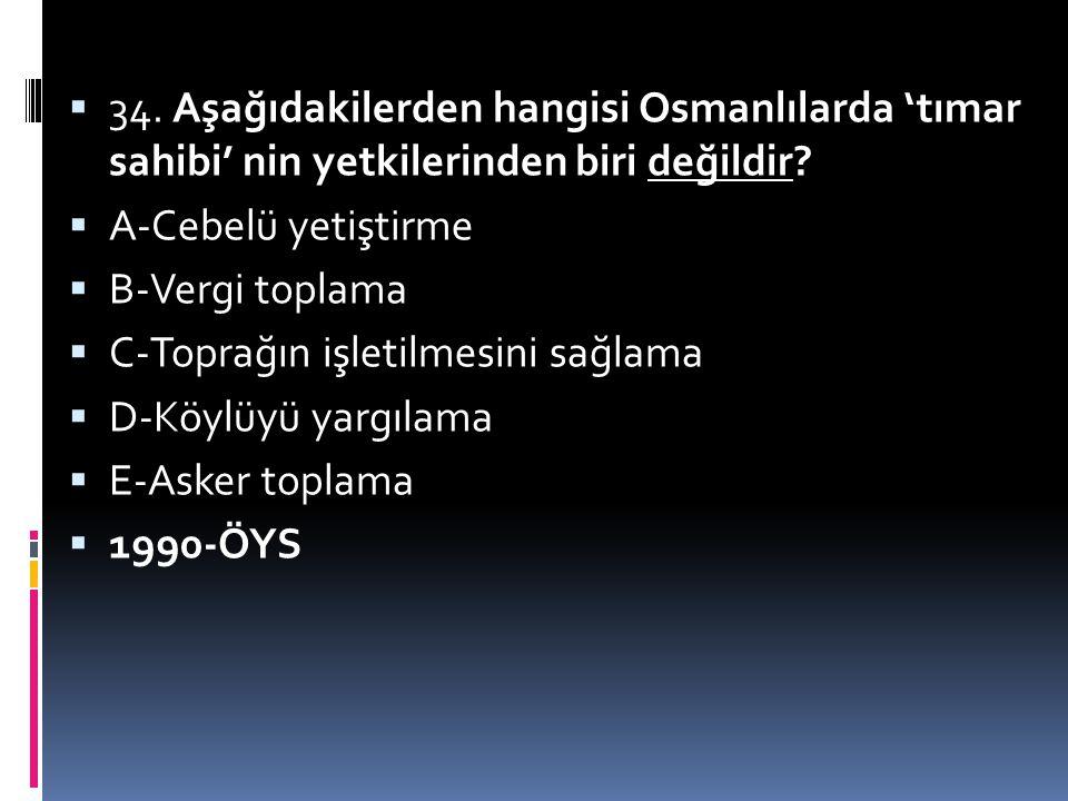 34. Aşağıdakilerden hangisi Osmanlılarda 'tımar sahibi' nin yetkilerinden biri değildir