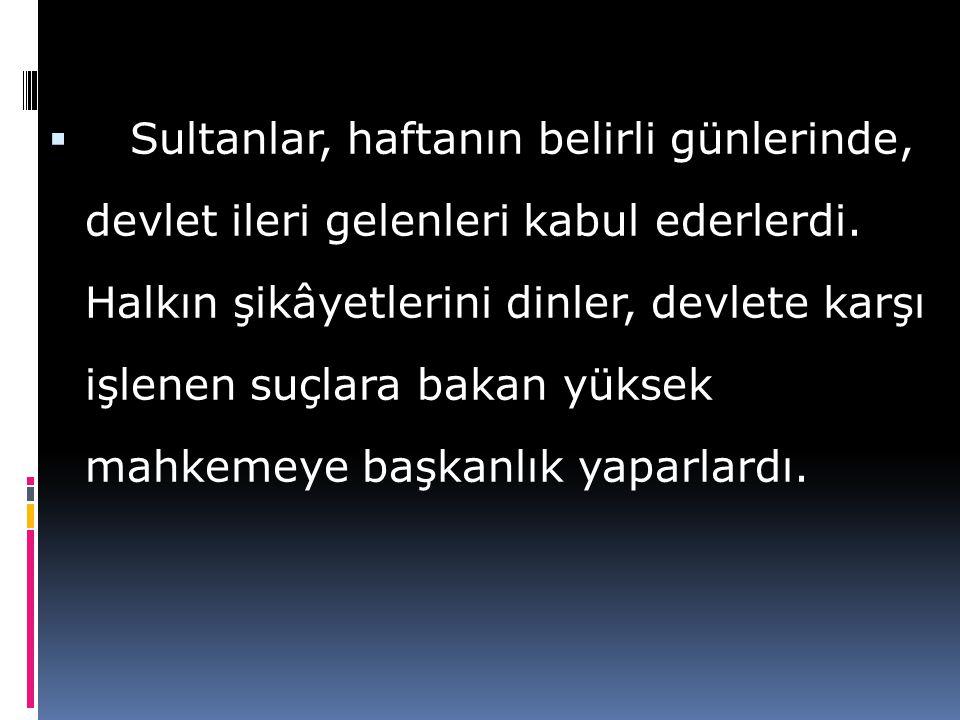 Sultanlar, haftanın belirli günlerinde, devlet ileri gelenleri kabul ederlerdi.
