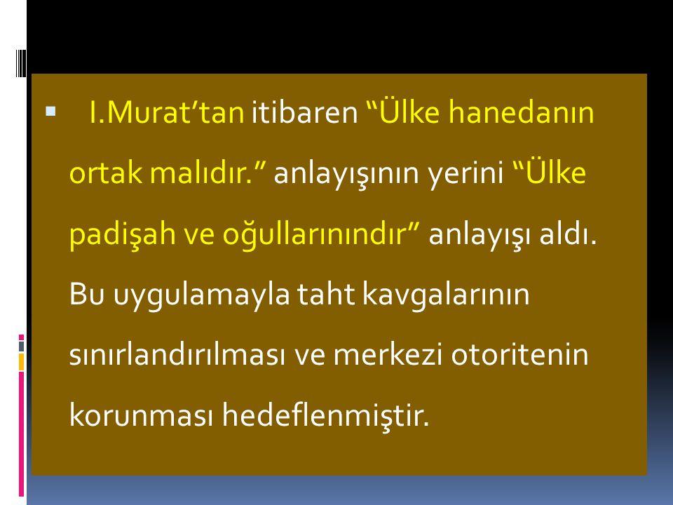 I. Murat'tan itibaren Ülke hanedanın ortak malıdır
