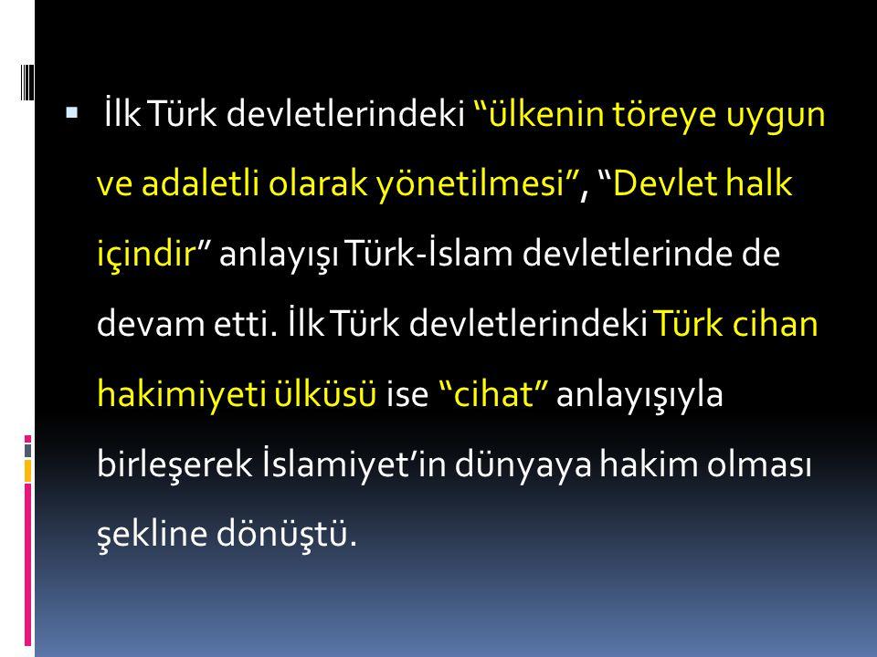 İlk Türk devletlerindeki ülkenin töreye uygun ve adaletli olarak yönetilmesi , Devlet halk içindir anlayışı Türk-İslam devletlerinde de devam etti.