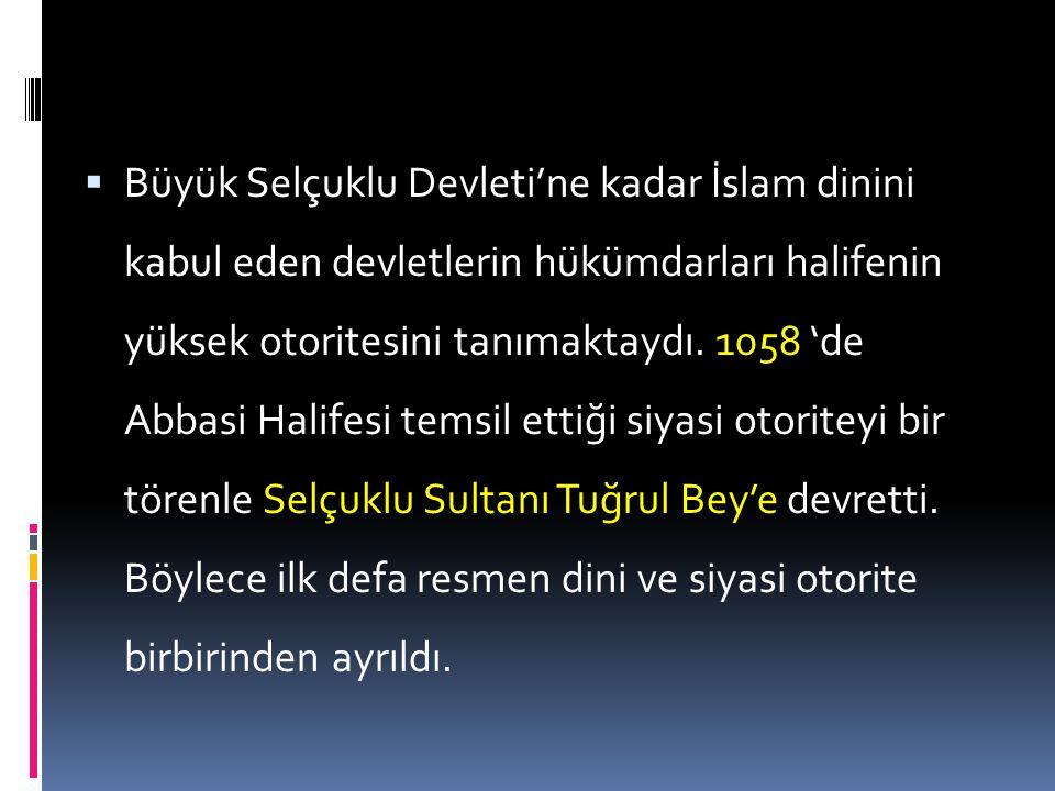 Büyük Selçuklu Devleti'ne kadar İslam dinini kabul eden devletlerin hükümdarları halifenin yüksek otoritesini tanımaktaydı.