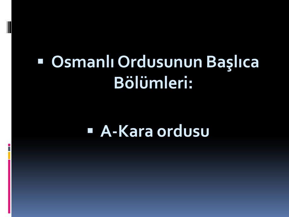 Osmanlı Ordusunun Başlıca Bölümleri: