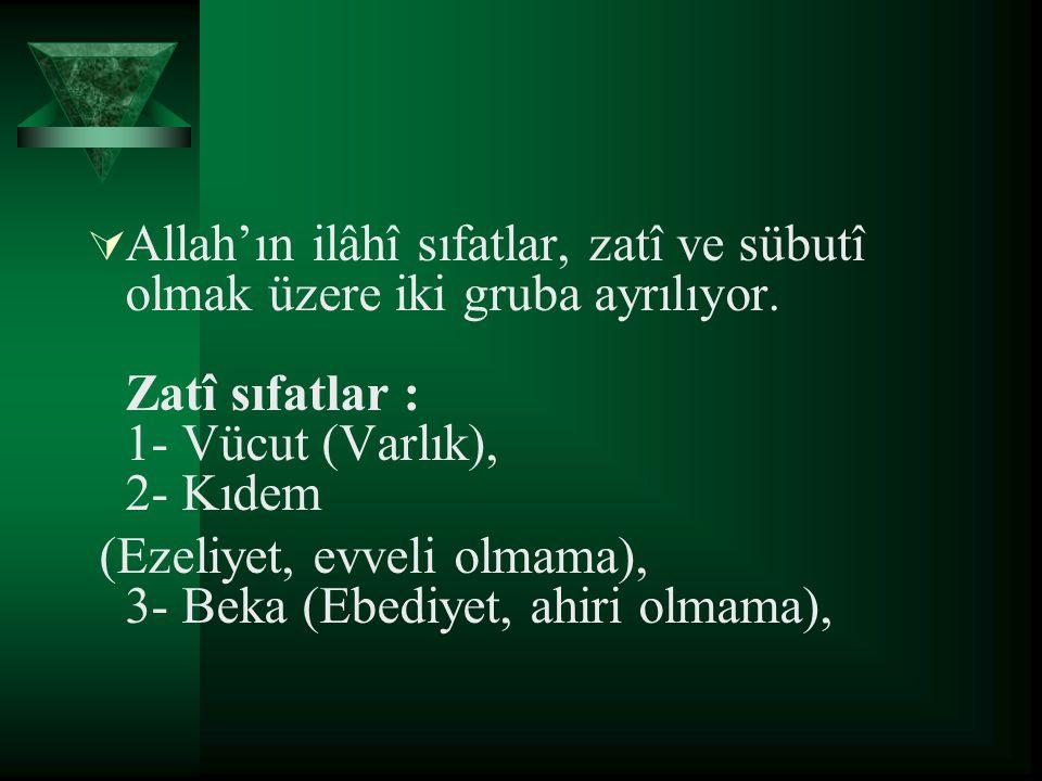 Allah'ın ilâhî sıfatlar, zatî ve sübutî olmak üzere iki gruba ayrılıyor. Zatî sıfatlar : 1- Vücut (Varlık), 2- Kıdem