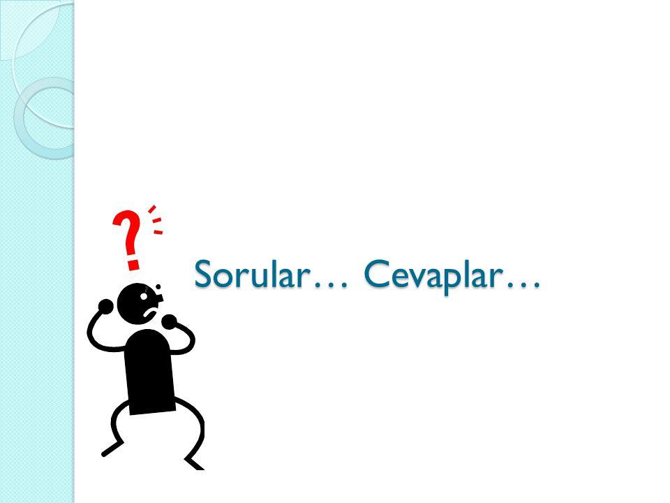 Sorular… Cevaplar…