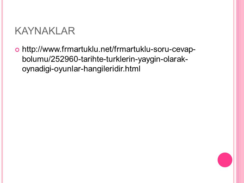 KAYNAKLAR http://www.frmartuklu.net/frmartuklu-soru-cevap-bolumu/252960-tarihte- turklerin-yaygin-olarak-oynadigi-oyunlar-hangileridir.html.