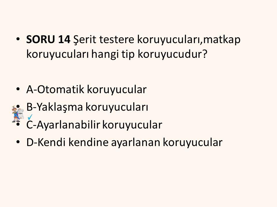 SORU 14 Şerit testere koruyucuları,matkap koruyucuları hangi tip koruyucudur