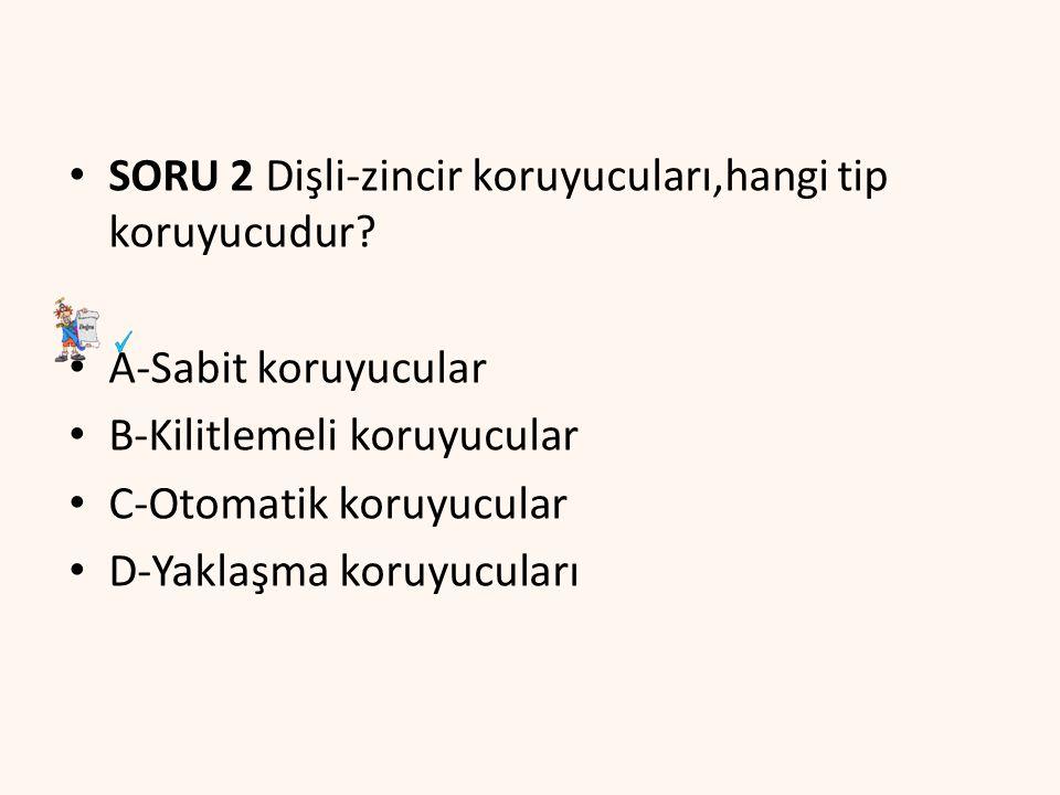 SORU 2 Dişli-zincir koruyucuları,hangi tip koruyucudur