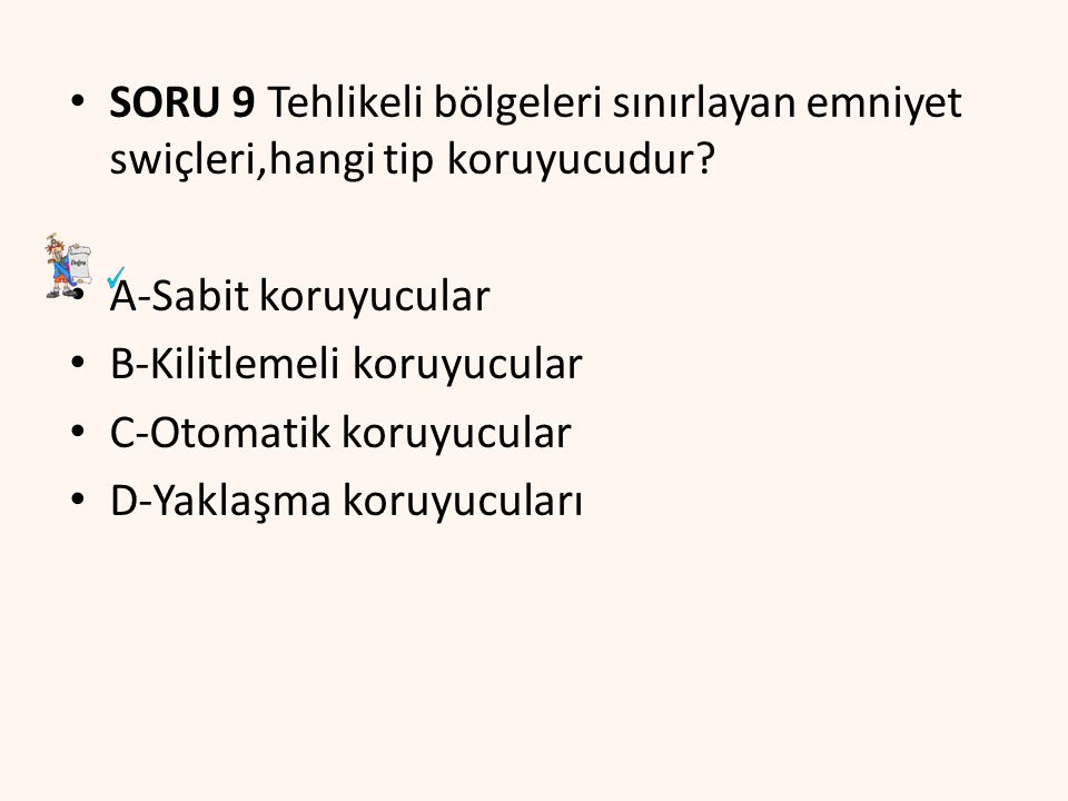 SORU 9 Tehlikeli bölgeleri sınırlayan emniyet swiçleri,hangi tip koruyucudur