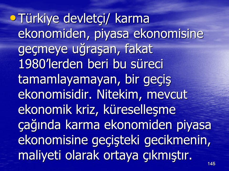 Türkiye devletçi/ karma ekonomiden, piyasa ekonomisine geçmeye uğraşan, fakat 1980'lerden beri bu süreci tamamlayamayan, bir geçiş ekonomisidir.