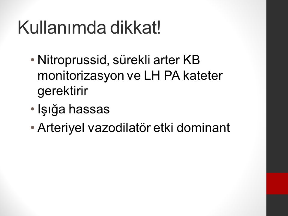 Kullanımda dikkat! Nitroprussid, sürekli arter KB monitorizasyon ve LH PA kateter gerektirir. Işığa hassas.
