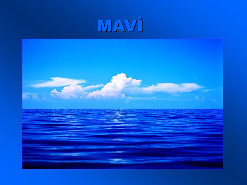 MAVİ Ya ben Ben hem gökyüzünün, hem denizin rengiyim.
