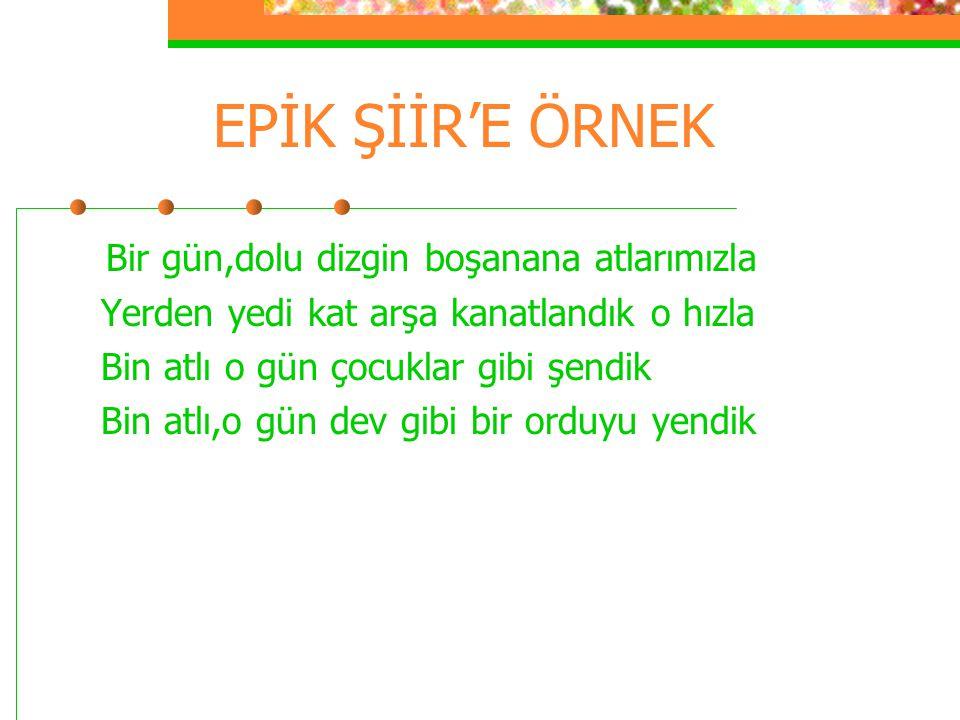 EPİK ŞİİR'E ÖRNEK Bir gün,dolu dizgin boşanana atlarımızla