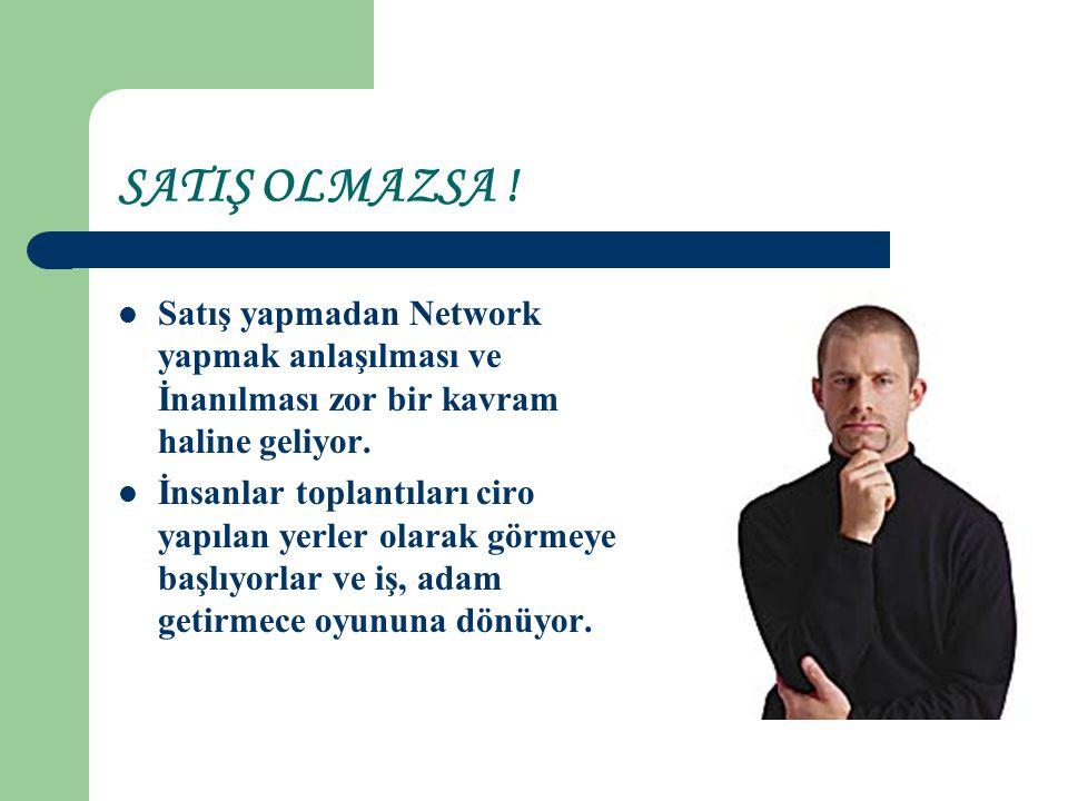 SATIŞ OLMAZSA ! Satış yapmadan Network yapmak anlaşılması ve İnanılması zor bir kavram haline geliyor.