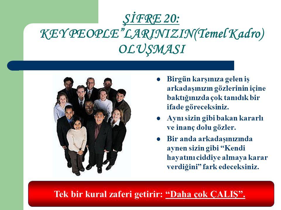 ŞİFRE 20: KEY PEOPLE LARINIZIN(Temel Kadro) OLUŞMASI