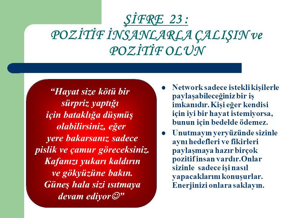 ŞİFRE 23 : POZİTİF İNSANLARLA ÇALIŞIN ve POZİTİF OLUN