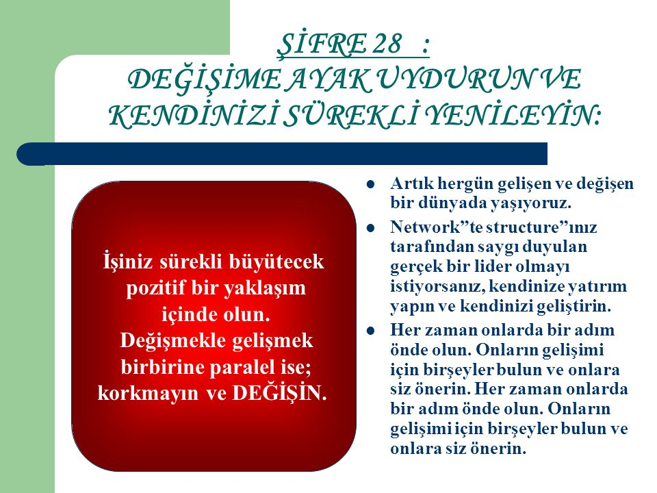 ŞİFRE 28 : DEĞİŞİME AYAK UYDURUN VE KENDİNİZİ SÜREKLİ YENİLEYİN:
