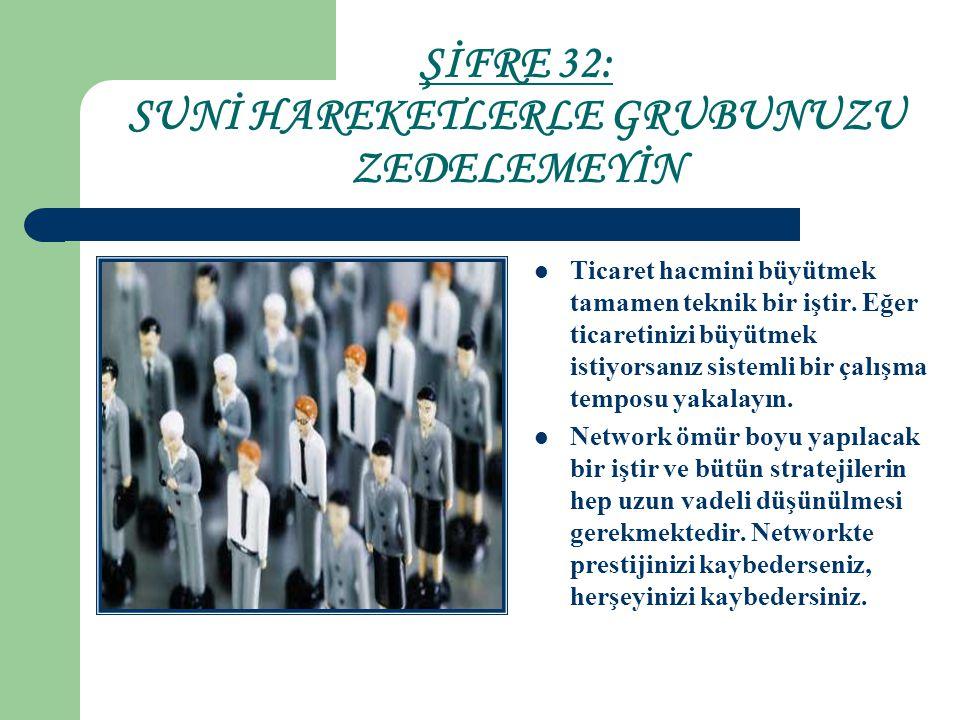 ŞİFRE 32: SUNİ HAREKETLERLE GRUBUNUZU ZEDELEMEYİN