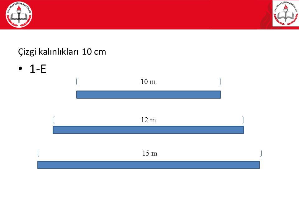 Çizgi kalınlıkları 10 cm 1-E 10 m 12 m 15 m