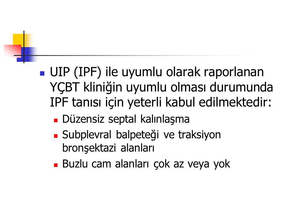 UIP (IPF) ile uyumlu olarak raporlanan YÇBT kliniğin uyumlu olması durumunda IPF tanısı için yeterli kabul edilmektedir: