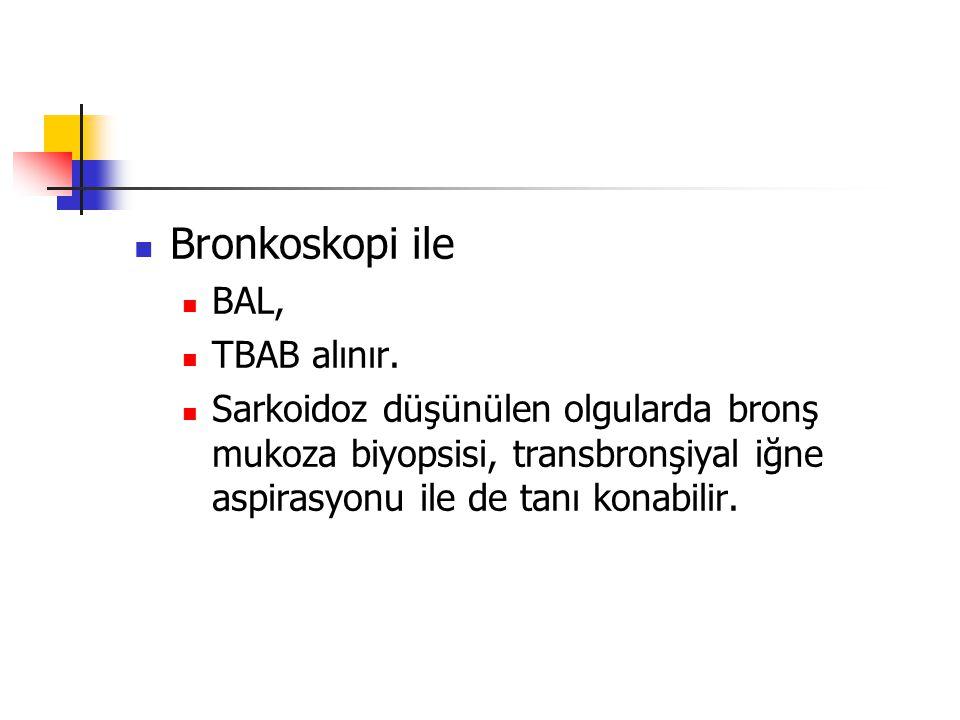 Bronkoskopi ile BAL, TBAB alınır.