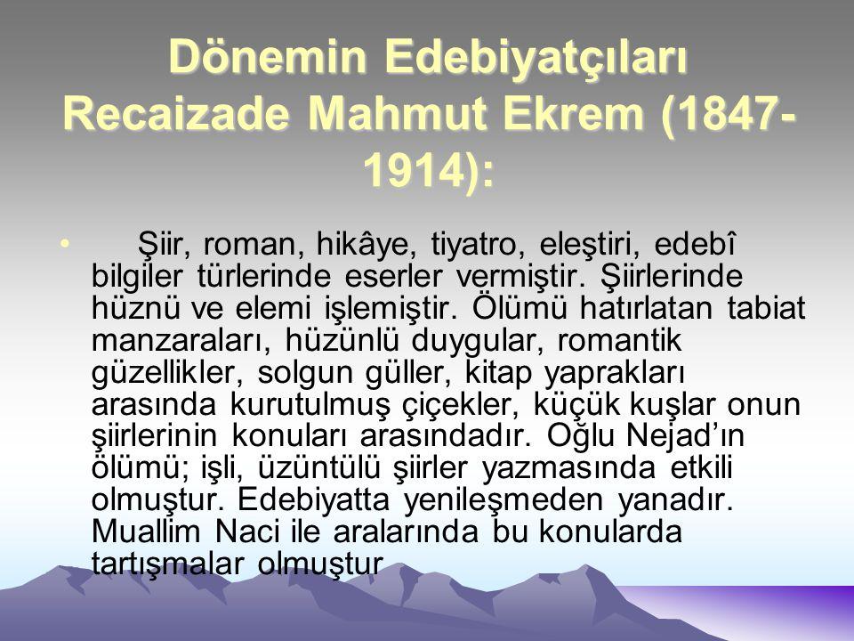 Dönemin Edebiyatçıları Recaizade Mahmut Ekrem (1847-1914):