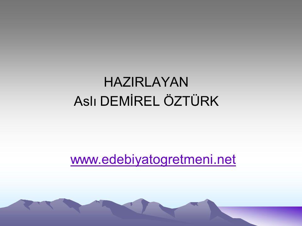 HAZIRLAYAN Aslı DEMİREL ÖZTÜRK www.edebiyatogretmeni.net