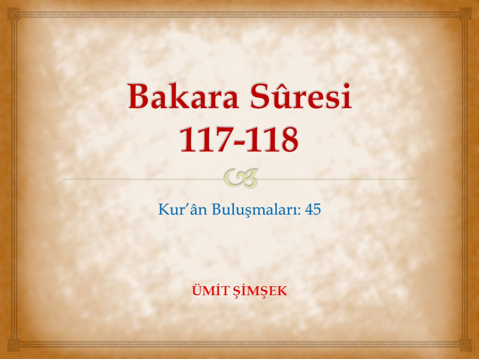 Bakara Sûresi 117-118 Kur'ân Buluşmaları: 45 ÜMİT ŞİMŞEK