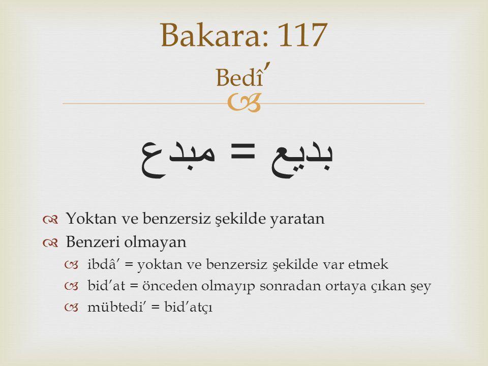 مبدع = بديع Bakara: 117 Bedî' Yoktan ve benzersiz şekilde yaratan