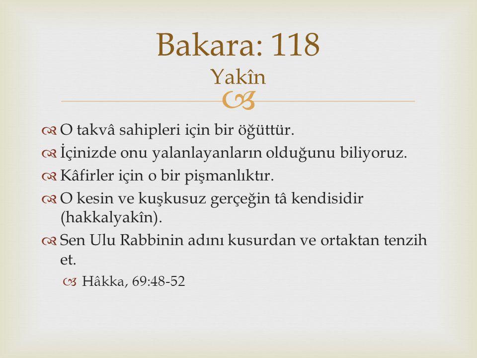 Bakara: 118 Yakîn O takvâ sahipleri için bir öğüttür.