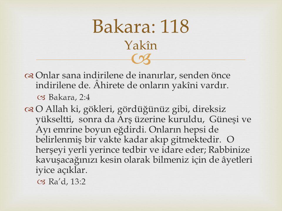 Bakara: 118 Yakîn Onlar sana indirilene de inanırlar, senden önce indirilene de. Âhirete de onların yakîni vardır.