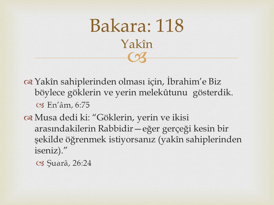 Bakara: 118 Yakîn Yakîn sahiplerinden olması için, İbrahim'e Biz böylece göklerin ve yerin melekûtunu gösterdik.