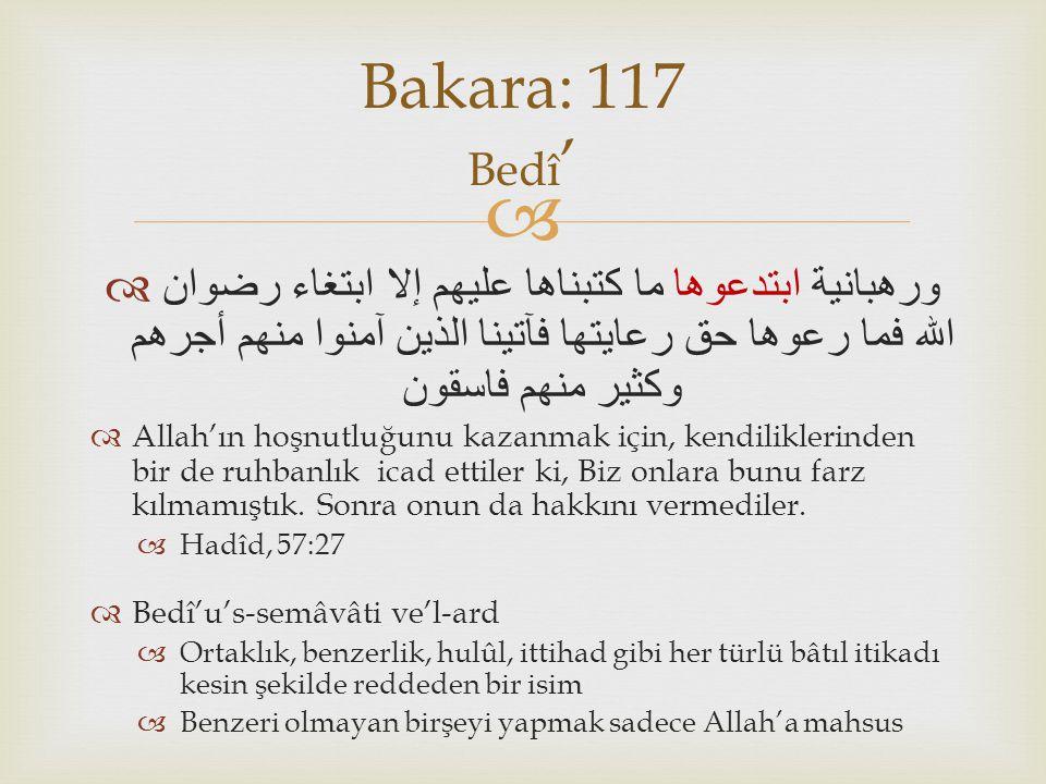 Bakara: 117 Bedî' ورهبانية ابتدعوها ما كتبناها عليهم إلا ابتغاء رضوان الله فما رعوها حق رعايتها فآتينا الذين آمنوا منهم أجرهم وكثير منهم فاسقون.