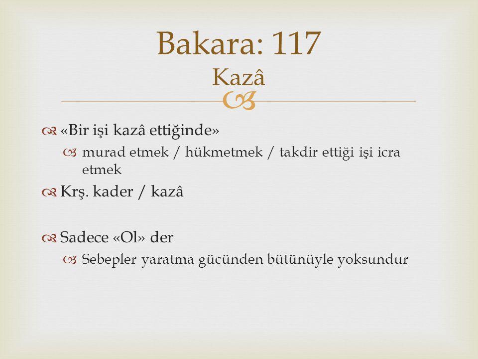 Bakara: 117 Kazâ «Bir işi kazâ ettiğinde» Krş. kader / kazâ