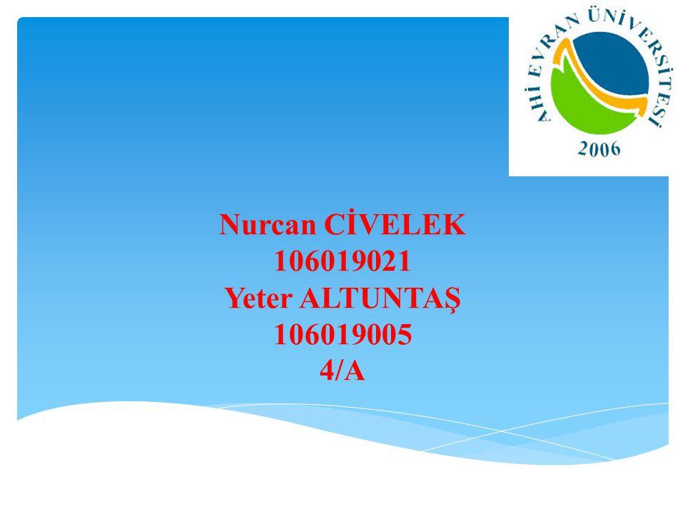 Nurcan CİVELEK 106019021 Yeter ALTUNTAŞ 106019005