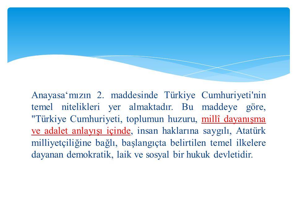 Anayasa'mızın 2. maddesinde Türkiye Cumhuriyeti nin temel nitelikleri yer almaktadır.