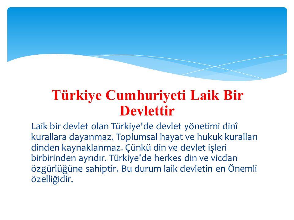 Türkiye Cumhuriyeti Laik Bir Devlettir