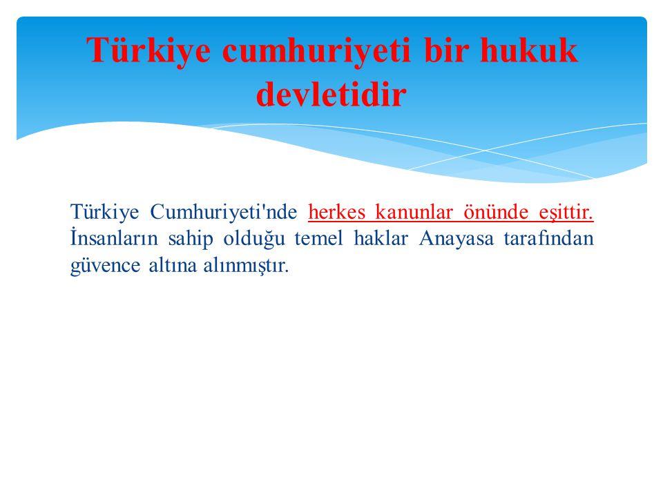 Türkiye cumhuriyeti bir hukuk devletidir