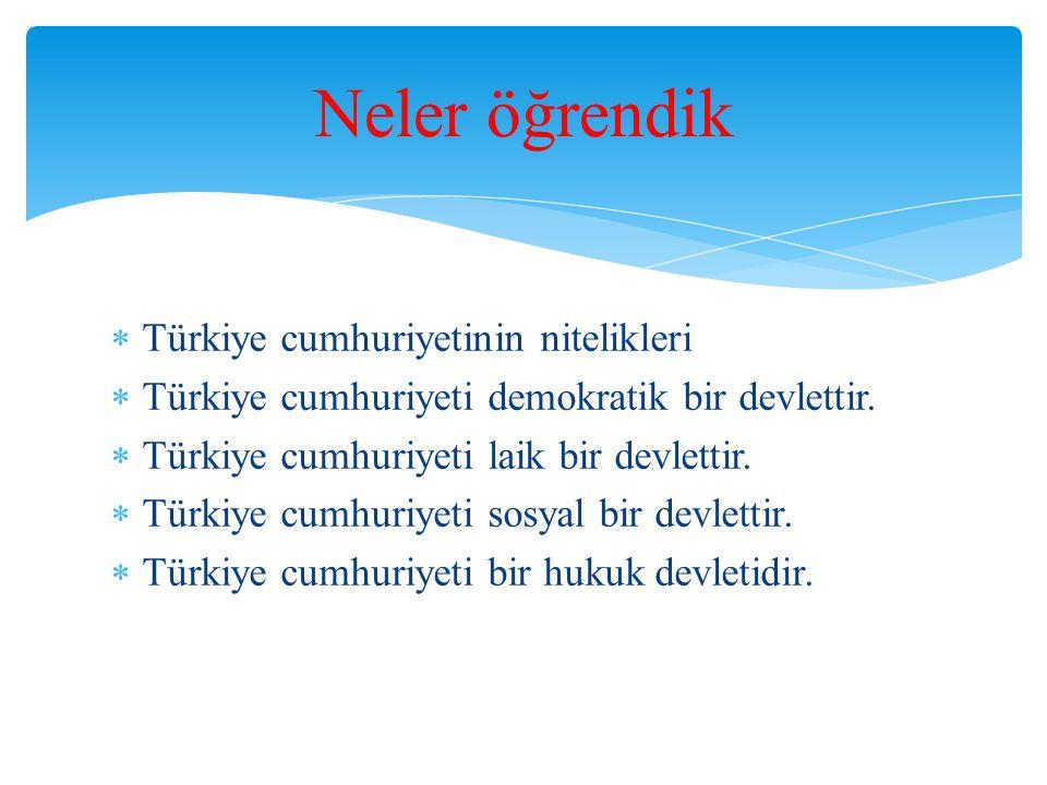 Neler öğrendik Türkiye cumhuriyetinin nitelikleri