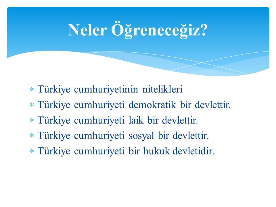 Neler Öğreneceğiz Türkiye cumhuriyetinin nitelikleri
