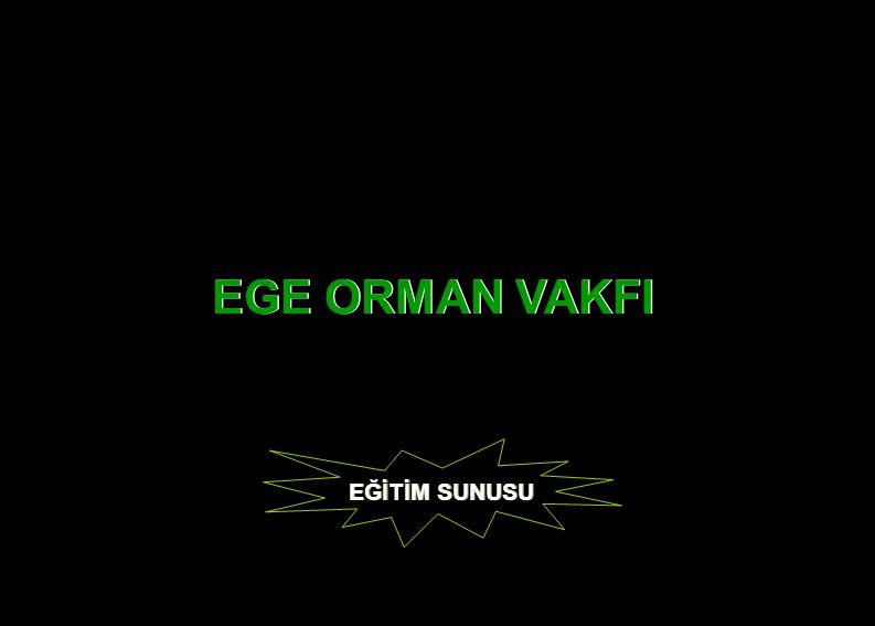 EGE ORMAN VAKFI EĞİTİM SUNUSU