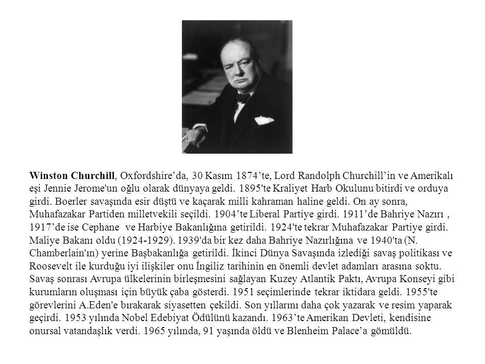 Winston Churchill, Oxfordshire'da, 30 Kasım 1874'te, Lord Randolph Churchill'in ve Amerikalı eşi Jennie Jerome un oğlu olarak dünyaya geldi.
