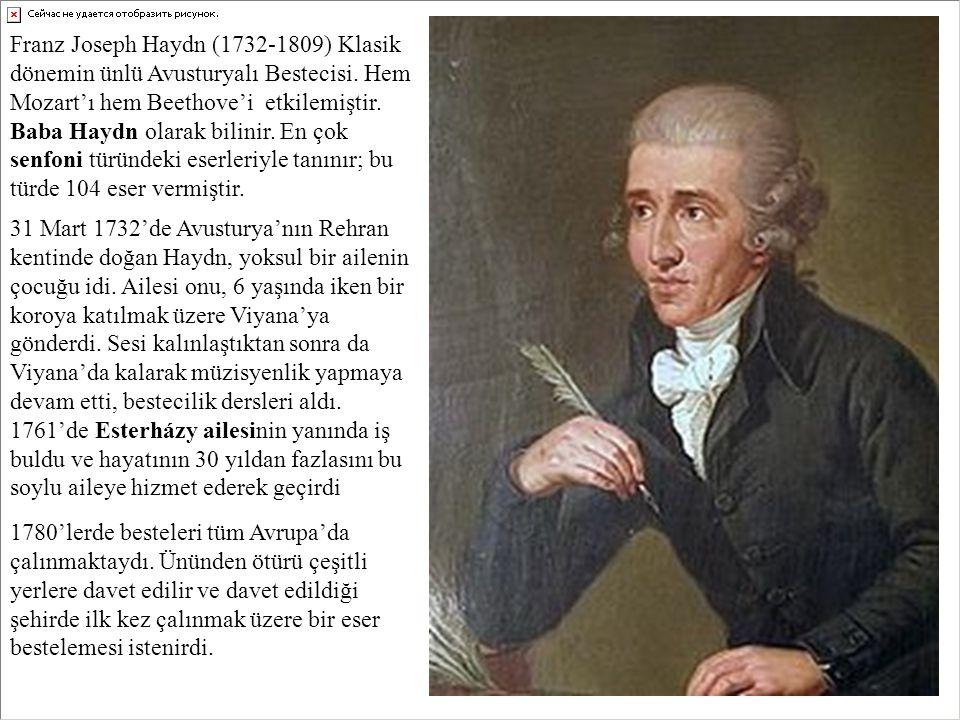 Franz Joseph Haydn (1732-1809) Klasik dönemin ünlü Avusturyalı Bestecisi. Hem Mozart'ı hem Beethove'i etkilemiştir. Baba Haydn olarak bilinir. En çok senfoni türündeki eserleriyle tanınır; bu türde 104 eser vermiştir.