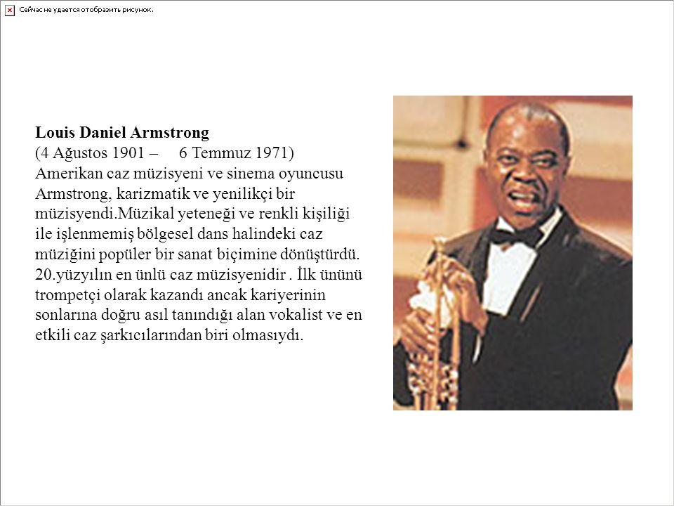 Louis Daniel Armstrong (4 Ağustos 1901 – 6 Temmuz 1971) Amerikan caz müzisyeni ve sinema oyuncusu
