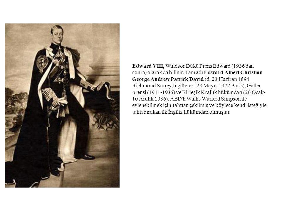Edward VIII, Windsor Dükü Prens Edward (1936 dan sonra) olarak da bilinir.