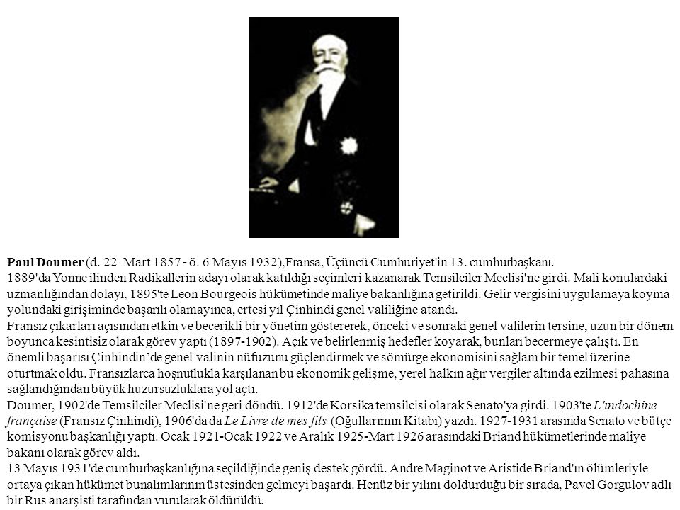 Paul Doumer (d. 22 Mart 1857 - ö. 6 Mayıs 1932),Fransa, Üçüncü Cumhuriyet in 13. cumhurbaşkanı.