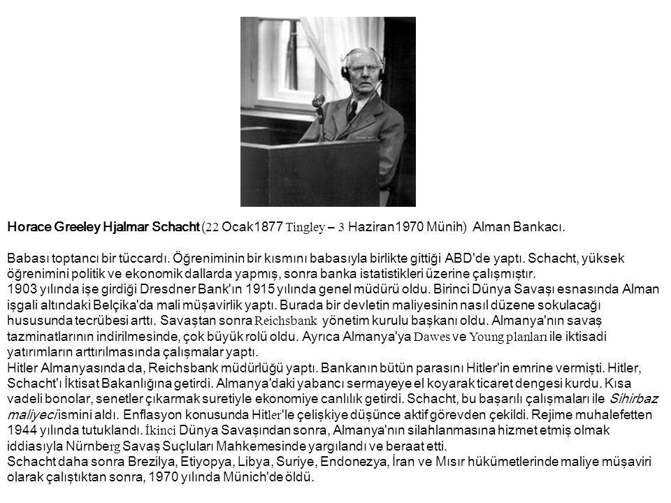 Horace Greeley Hjalmar Schacht (22 Ocak1877 Tingley – 3 Haziran1970 Münih) Alman Bankacı.