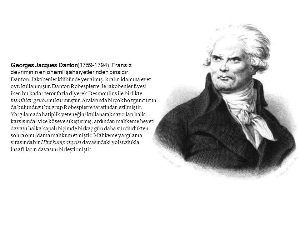 Georges Jacques Danton(1759-1794), Fransız devriminin en önemli şahsiyetlerinden birisidir.