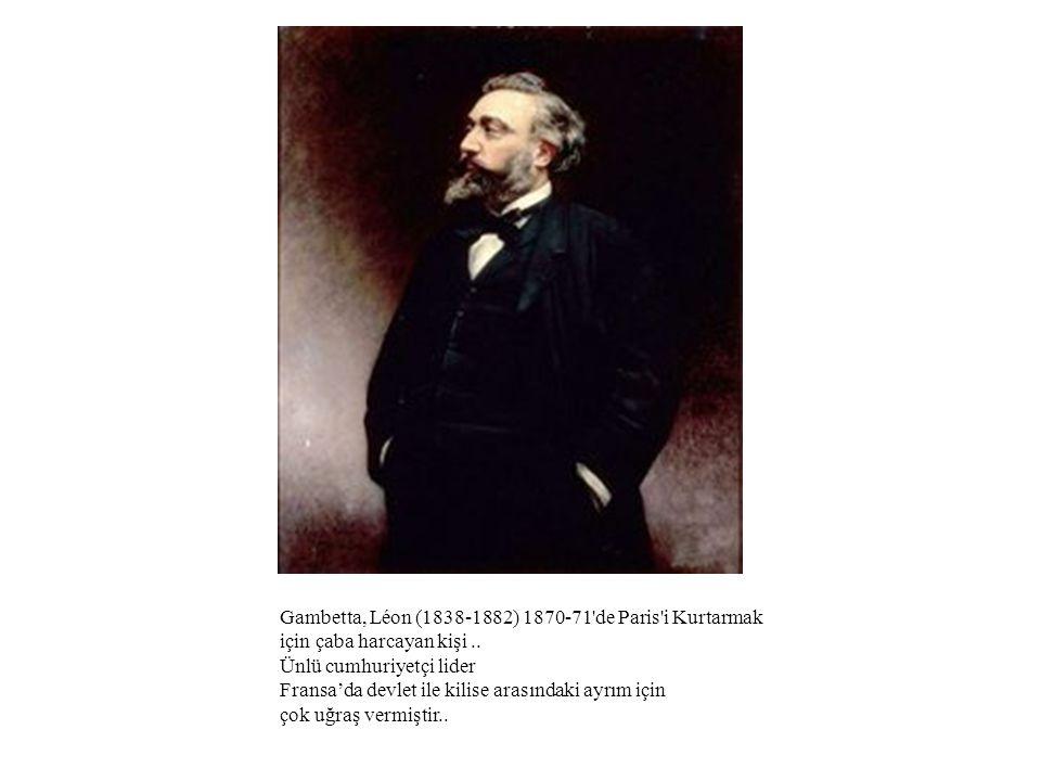 Gambetta, Léon (1838-1882) 1870-71 de Paris i Kurtarmak için çaba harcayan kişi ..