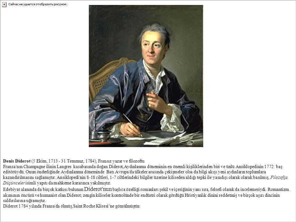 Denis Diderot (5 Ekim, 1713 - 31 Temmuz, 1784), Fransız yazar ve filozoftu